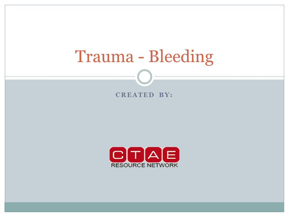 CREATED BY: Trauma - Bleeding