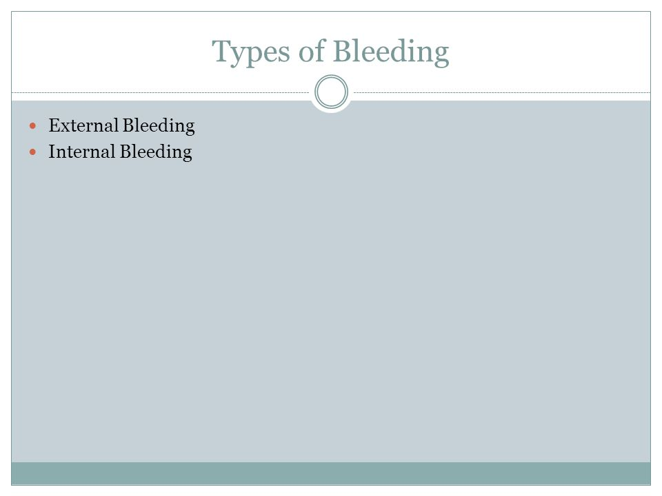 Types of Bleeding External Bleeding Internal Bleeding