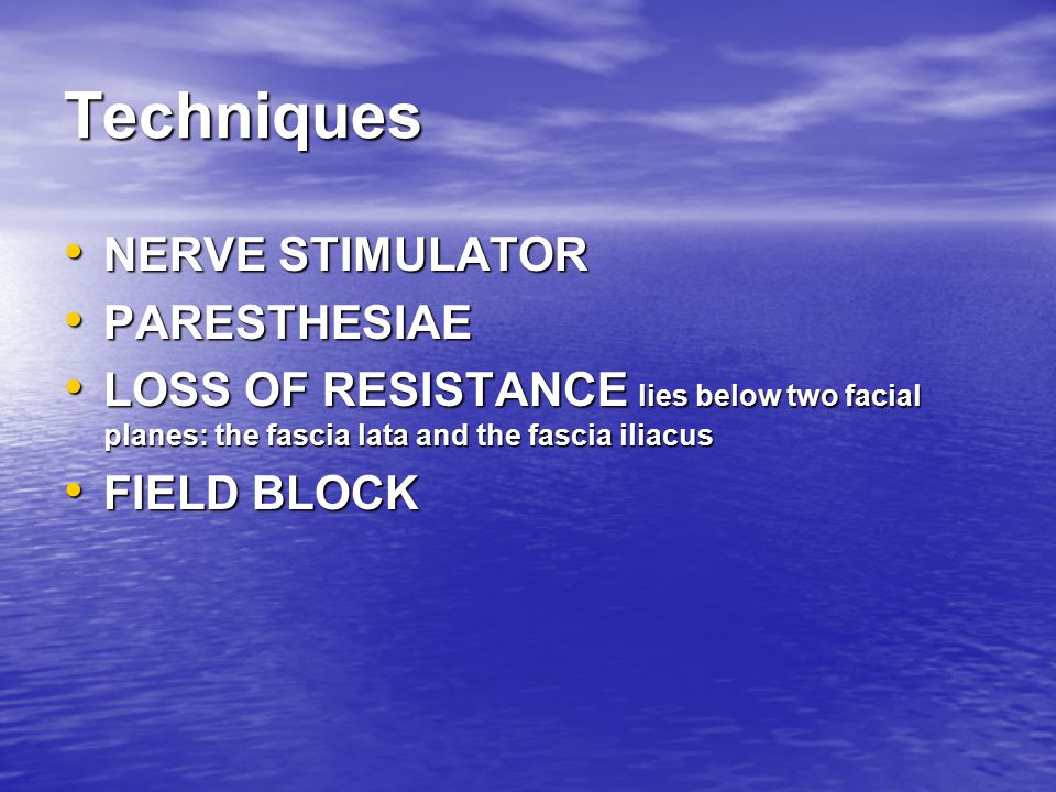 Techniques NERVE STIMULATOR NERVE STIMULATOR PARESTHESIAE PARESTHESIAE LOSS OF RESISTANCE lies below two facial planes: the fascia lata and the fascia