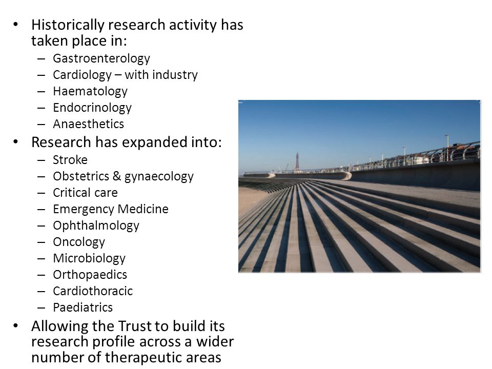 Historically research activity has taken place in: – Gastroenterology – Cardiology – with industry – Haematology – Endocrinology – Anaesthetics Resear