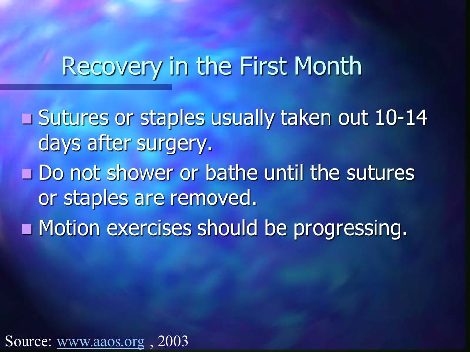 Recovery in the First Month Sutures or staples usually taken out 10-14 days after surgery.