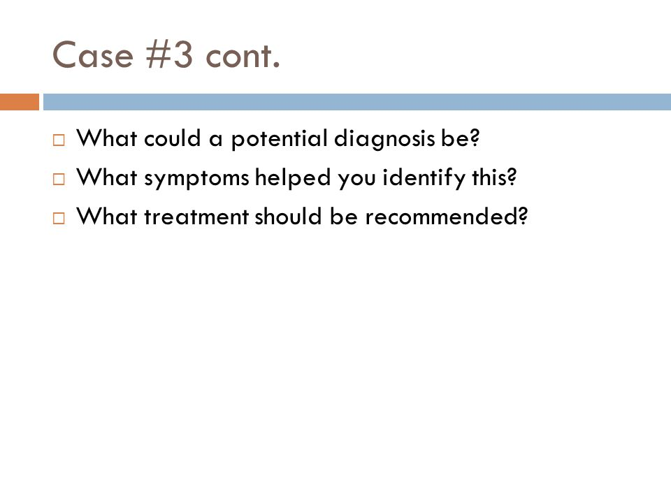 Case #3 cont.  What could a potential diagnosis be?  What symptoms helped you identify this?  What treatment should be recommended?
