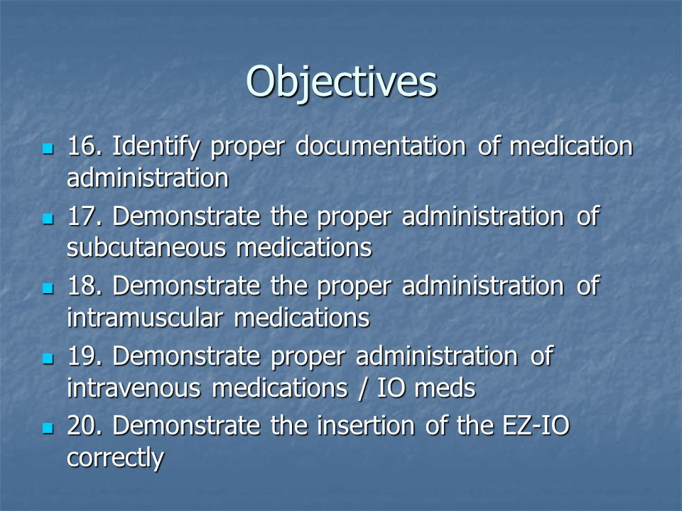 Objectives 16.Identify proper documentation of medication administration 16.