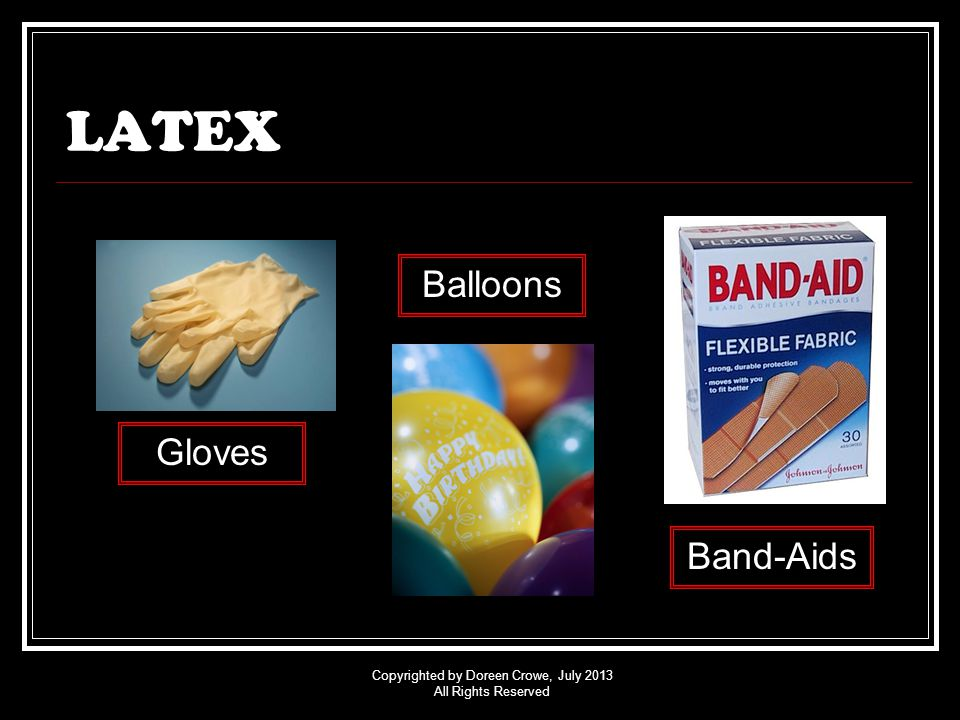 Copyrighted by Doreen Crowe, July 2013 All Rights Reserved LATEX Gloves Band-Aids Balloons