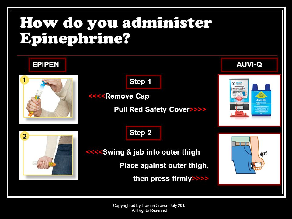 Copyrighted by Doreen Crowe, July 2013 All Rights Reserved How do you administer Epinephrine.
