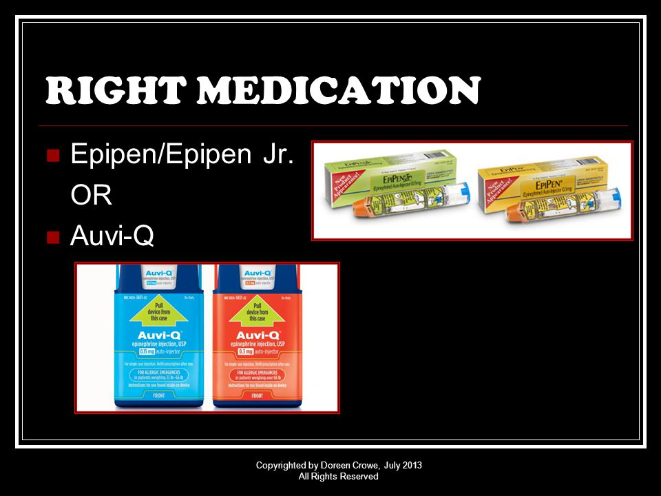 Copyrighted by Doreen Crowe, July 2013 All Rights Reserved RIGHT MEDICATION Epipen/Epipen Jr.