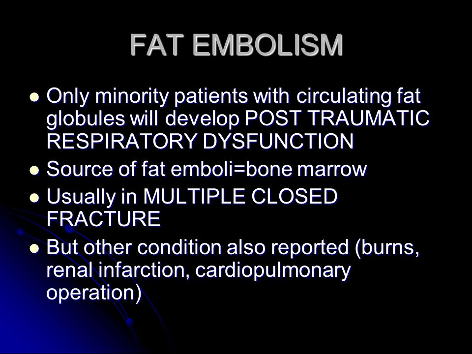 FAT EMBOLISM Only minority patients with circulating fat globules will develop POST TRAUMATIC RESPIRATORY DYSFUNCTION Only minority patients with circ