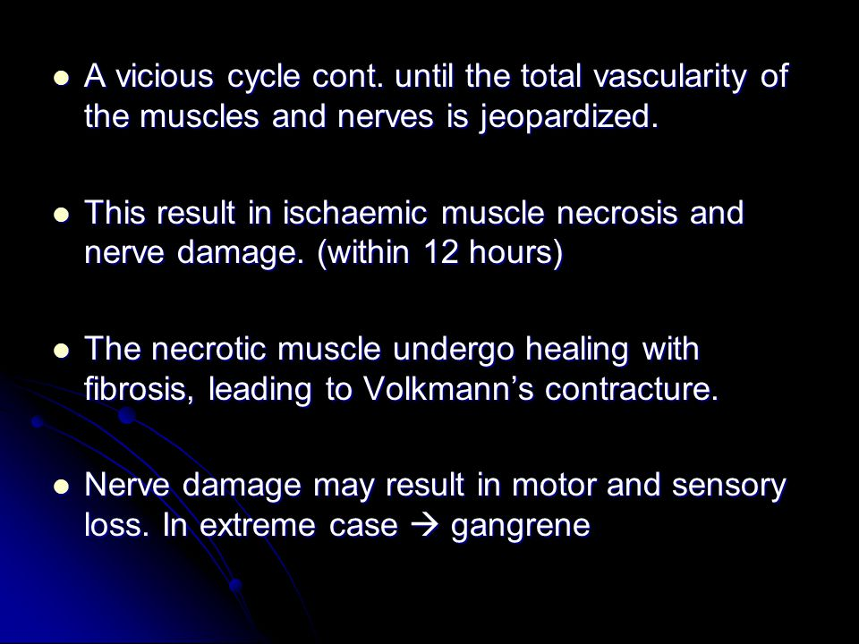 A vicious cycle cont. until the total vascularity of the muscles and nerves is jeopardized. A vicious cycle cont. until the total vascularity of the m