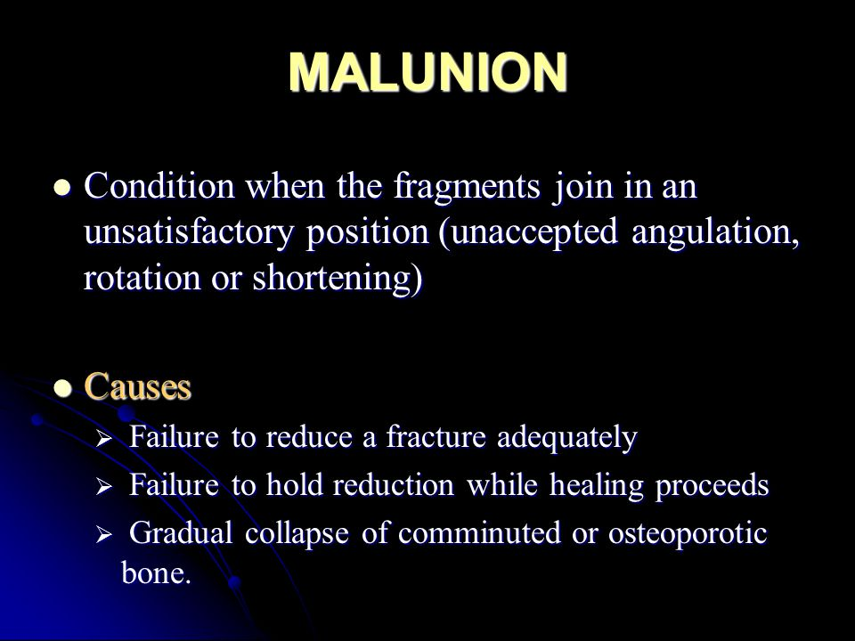 MALUNION Condition when the fragments join in an unsatisfactory position (unaccepted angulation, rotation or shortening) Condition when the fragments