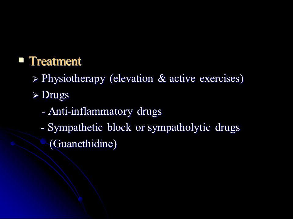  Treatment  Physiotherapy (elevation & active exercises)  Drugs - Anti-inflammatory drugs - Sympathetic block or sympatholytic drugs - Sympathetic