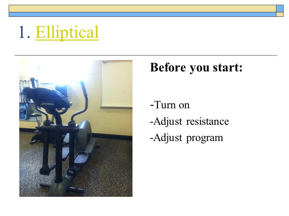1. EllipticalElliptical Before you start: - Turn on -Adjust resistance -Adjust program