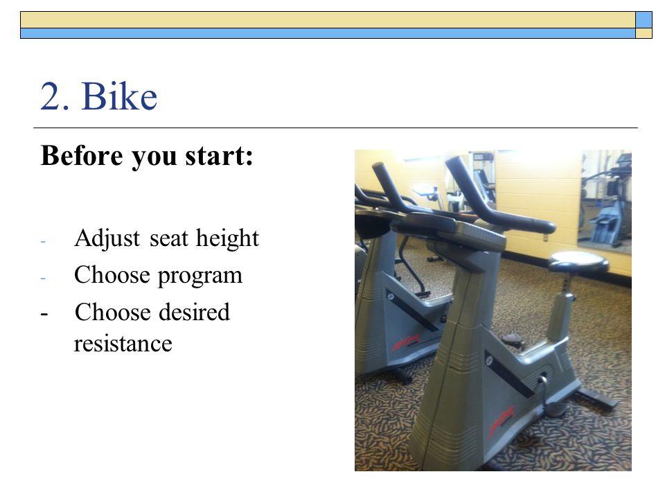 2. Bike Before you start: - Adjust seat height - Choose program - Choose desired resistance