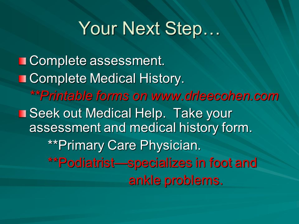 Your Next Step… Complete assessment. Complete Medical History. **Printable forms on www.drleecohen.com **Printable forms on www.drleecohen.com Seek ou