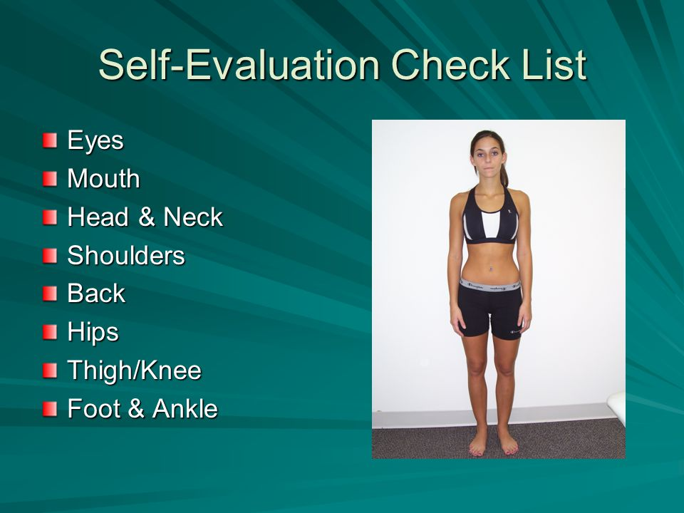 Self-Evaluation Check List EyesMouth Head & Neck ShouldersBackHipsThigh/Knee Foot & Ankle