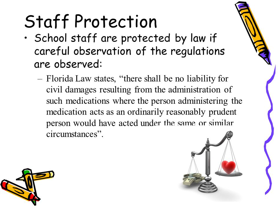 """Staff Protection School staff are protected by law if careful observation of the regulations are observed: –Florida Law states, """"there shall be no lia"""