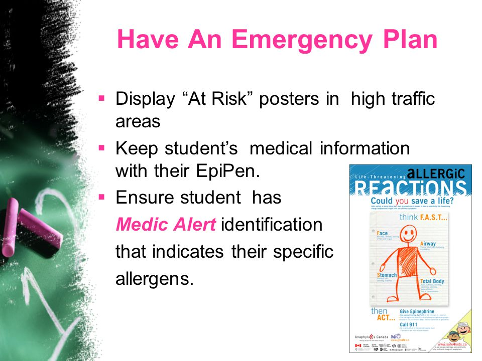 "Have An Emergency Plan  Display ""At Risk"" posters in high traffic areas  Keep student's medical information with their EpiPen.  Ensure student has"