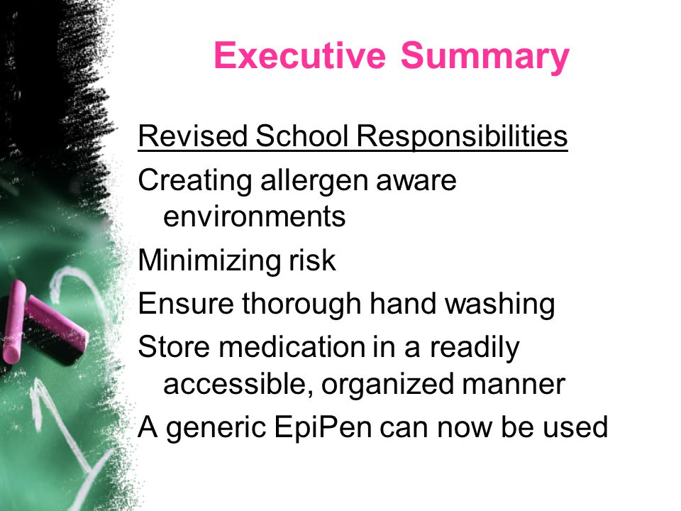 Executive Summary Revised School Responsibilities Creating allergen aware environments Minimizing risk Ensure thorough hand washing Store medication i