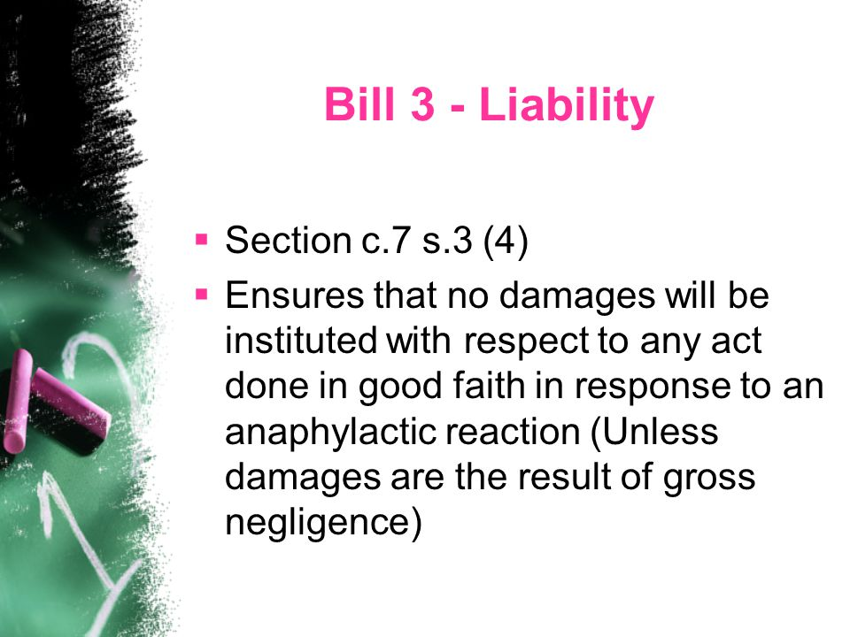 Bill 3 - Liability  Section c.7 s.3 (4)  Ensures that no damages will be instituted with respect to any act done in good faith in response to an ana