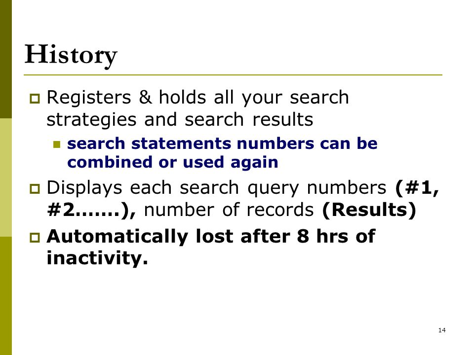 14 History  Registers & holds all your search strategies and search results search statements numbers can be combined or used again  Displays each s
