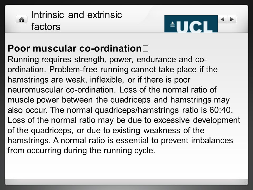Poor muscular co-ordination Running requires strength, power, endurance and co- ordination. Problem-free running cannot take place if the hamstrings a