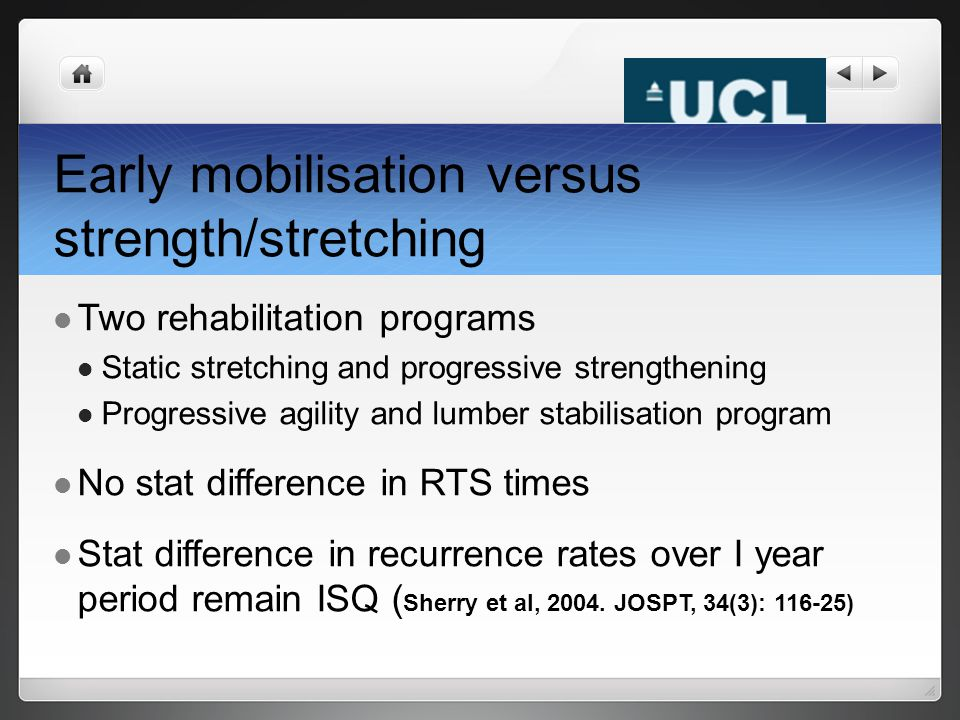 Early mobilisation versus strength/stretching Two rehabilitation programs Static stretching and progressive strengthening Progressive agility and lumb