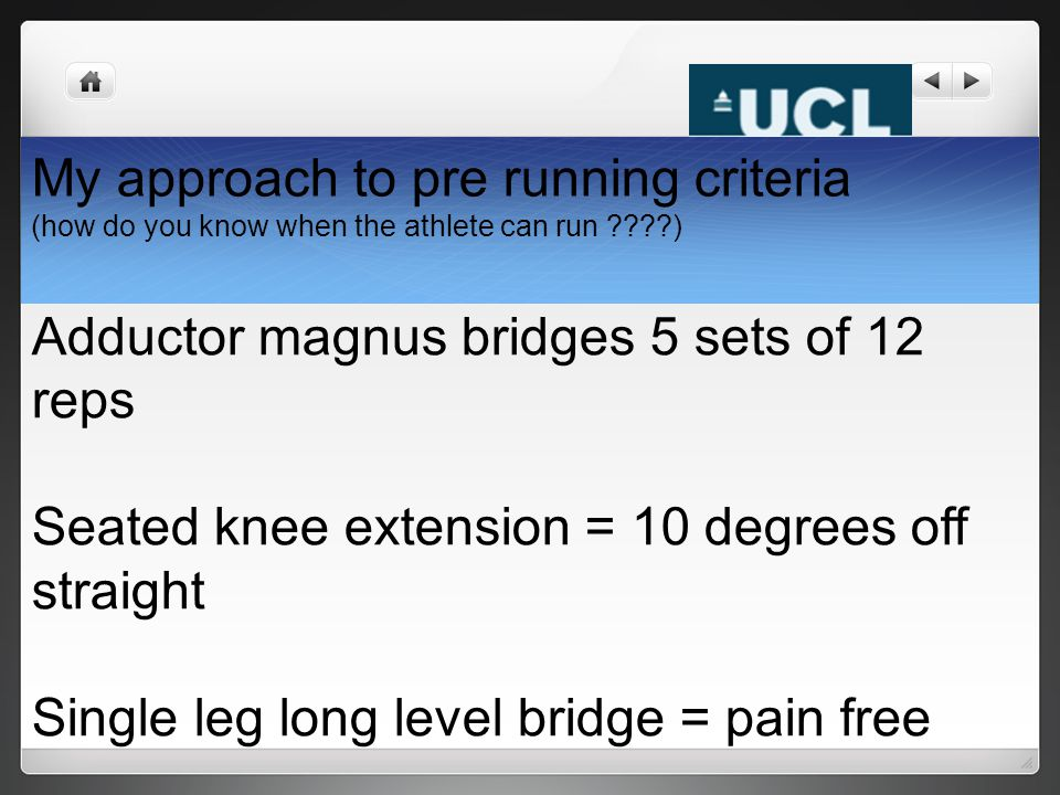My approach to pre running criteria (how do you know when the athlete can run ????) Adductor magnus bridges 5 sets of 12 reps Seated knee extension =