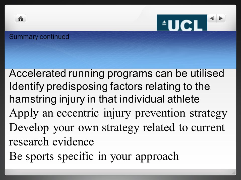 Summary continued Accelerated running programs can be utilised Identify predisposing factors relating to the hamstring injury in that individual athle
