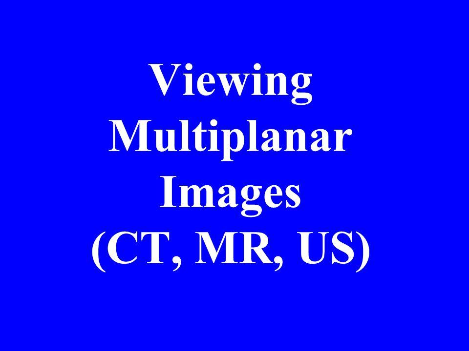 Viewing Multiplanar Images (CT, MR, US)
