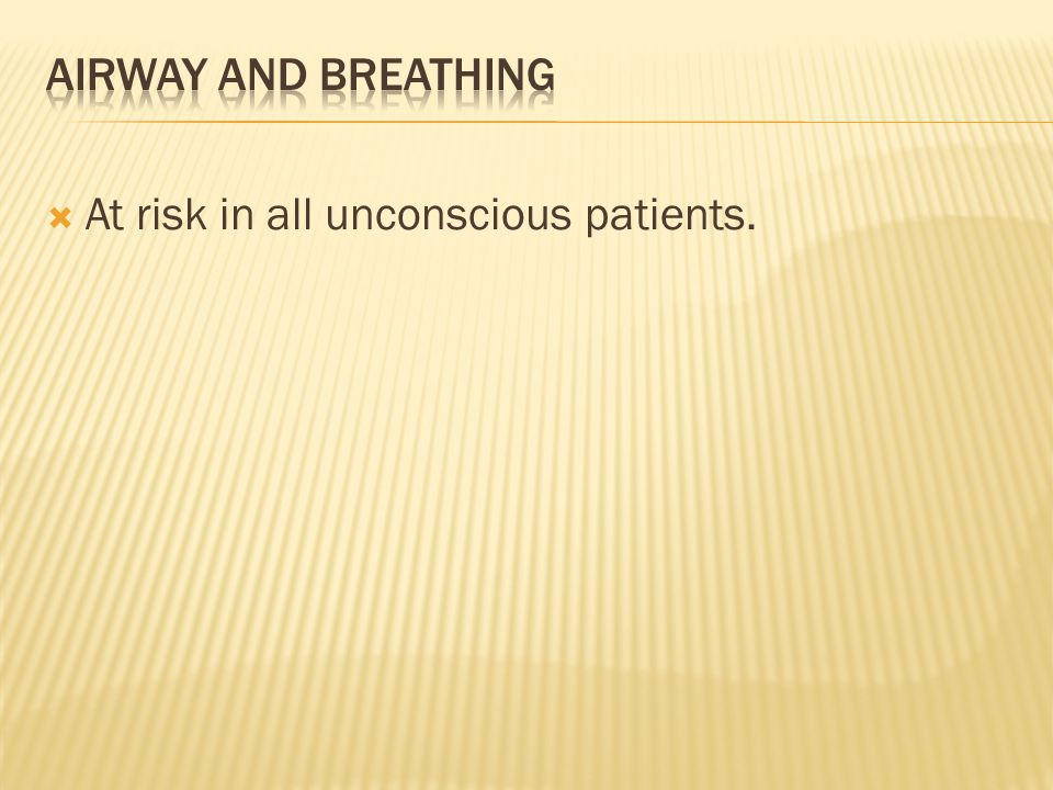  At risk in all unconscious patients.