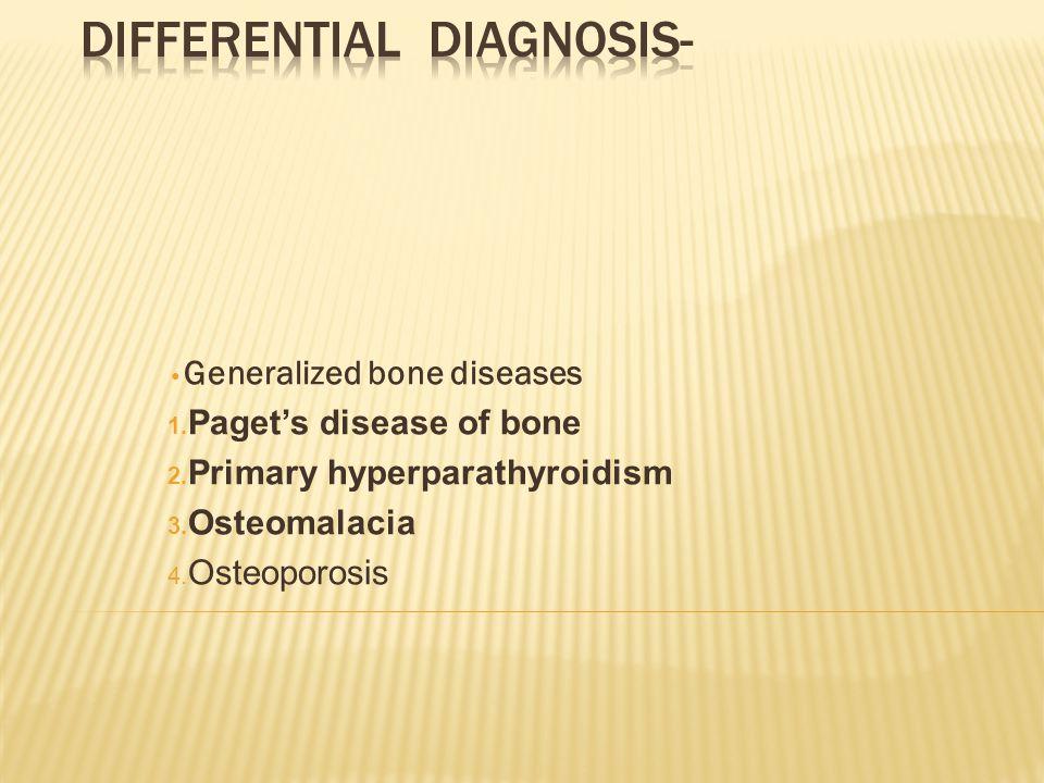 Generalized bone diseases 1. Paget's disease of bone 2. Primary hyperparathyroidism 3. Osteomalacia 4. Osteoporosis