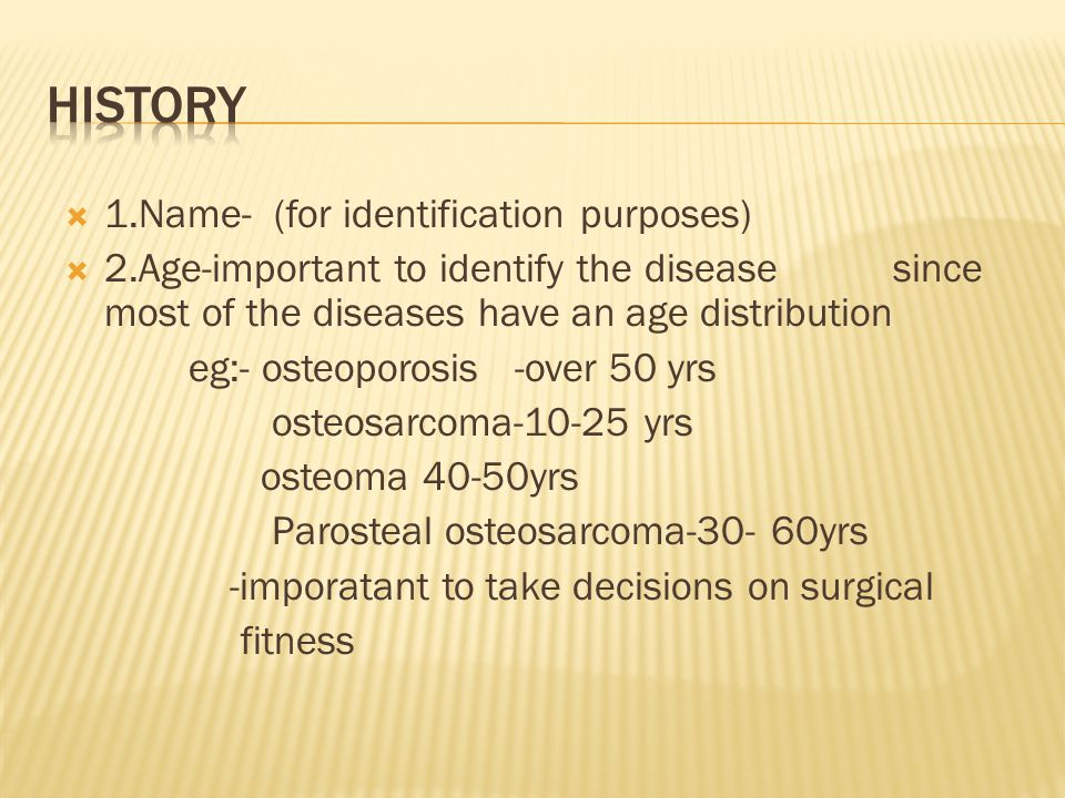  1.Name- (for identification purposes)  2.Age-important to identify the disease since most of the diseases have an age distribution eg:- osteoporosi
