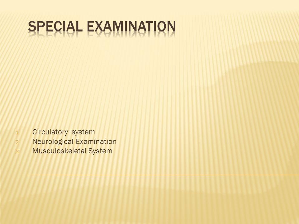 1. Circulatory system 2. Neurological Examination 3. Musculoskeletal System