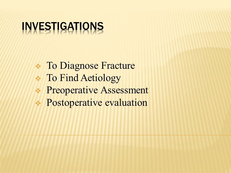  To Diagnose Fracture  To Find Aetiology  Preoperative Assessment  Postoperative evaluation