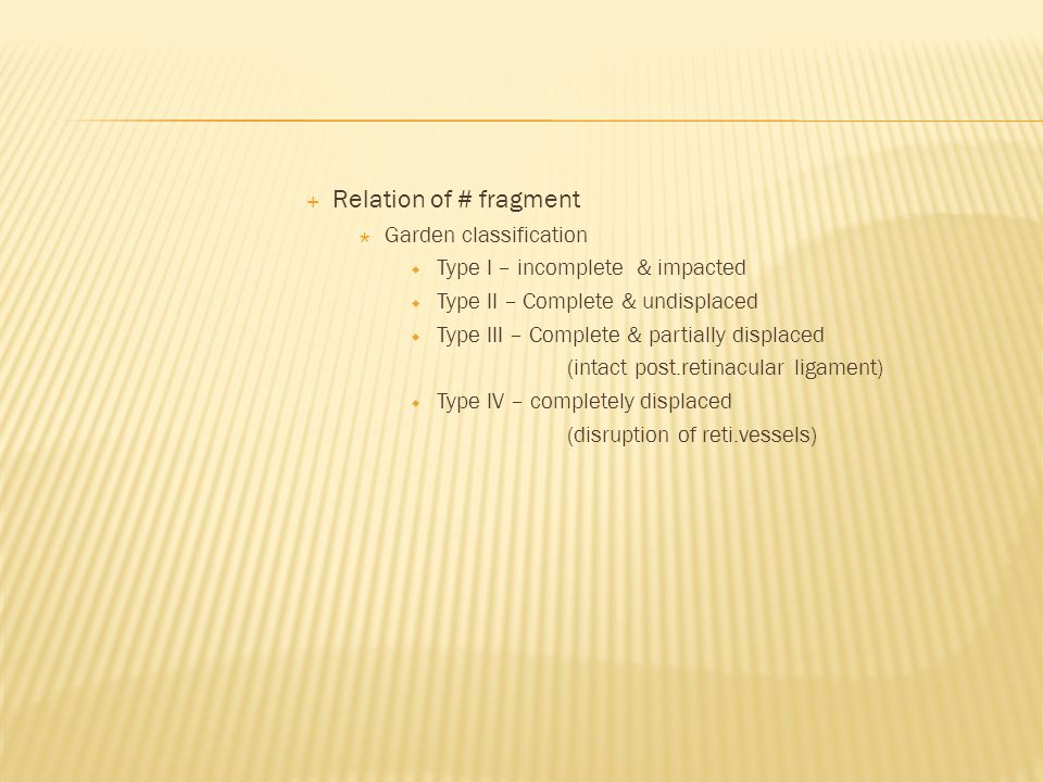  Relation of # fragment  Garden classification  Type I – incomplete & impacted  Type II – Complete & undisplaced  Type III – Complete & partially