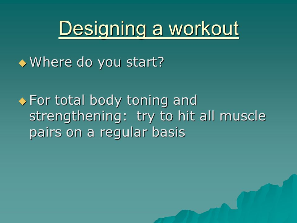 Designing a workout  Where do you start.
