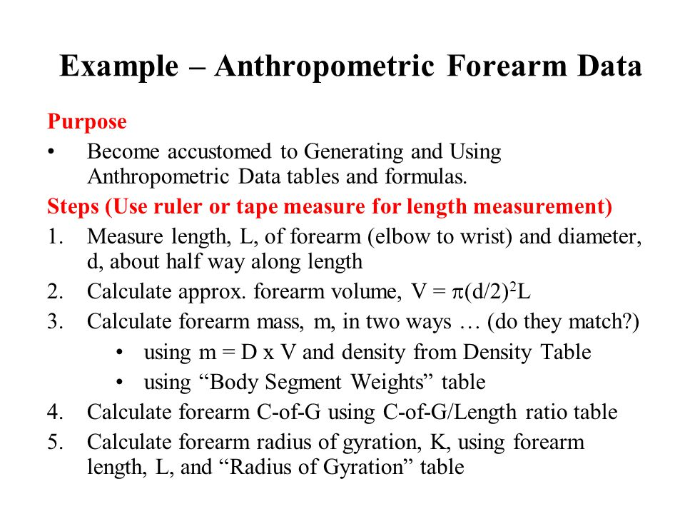 Example – Anthropometric Forearm Data Purpose Become accustomed to Generating and Using Anthropometric Data tables and formulas. Steps (Use ruler or t