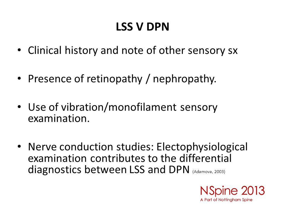 LSS V DPN Clinical history and note of other sensory sx Presence of retinopathy / nephropathy. Use of vibration/monofilament sensory examination. Nerv