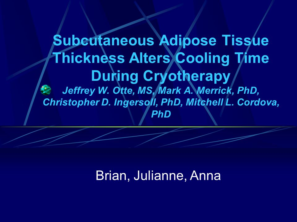 Subcutaneous Adipose Tissue Thickness Alters Cooling Time During Cryotherapy Jeffrey W. Otte, MS, Mark A. Merrick, PhD, Christopher D. Ingersoll, PhD,