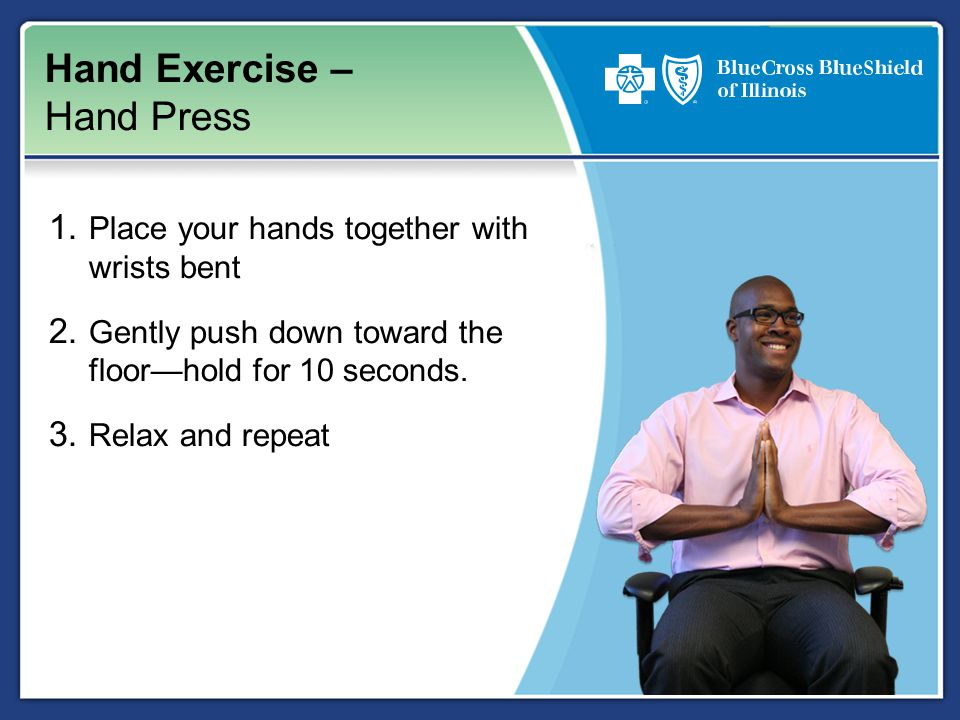 Hand Exercise – Hand Press 1. Place your hands together with wrists bent 2.