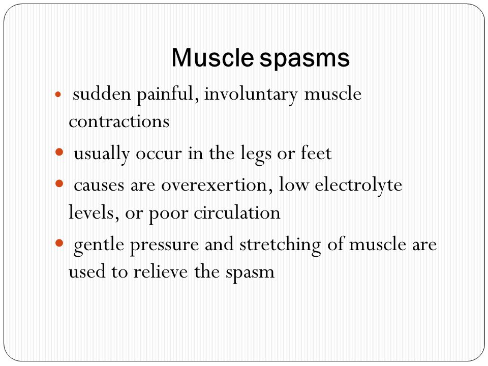 Muscle spasms sudden painful, involuntary muscle contractions usually occur in the legs or feet causes are overexertion, low electrolyte levels, or po