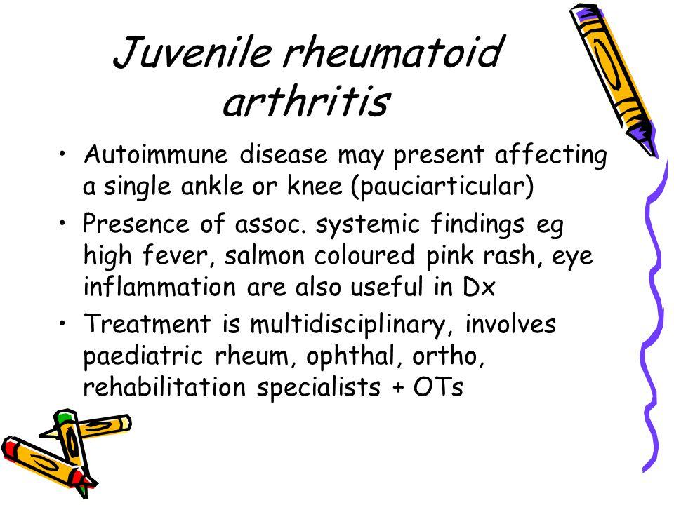 Juvenile rheumatoid arthritis Autoimmune disease may present affecting a single ankle or knee (pauciarticular) Presence of assoc. systemic findings eg