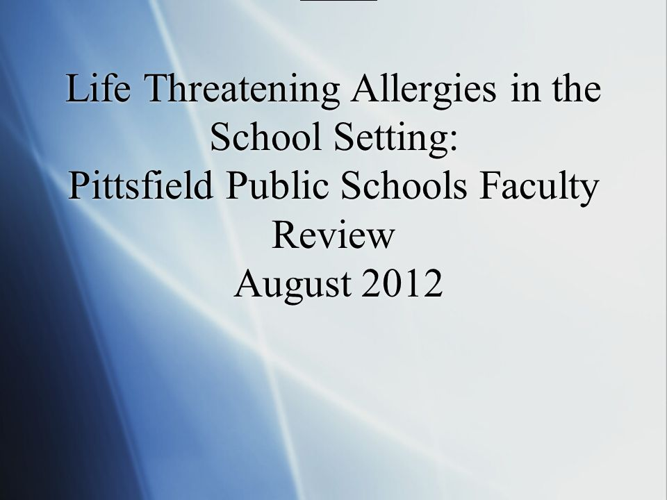 Life Threatening Allergies in the School Setting: Pittsfield Public Schools Faculty Review August 2012