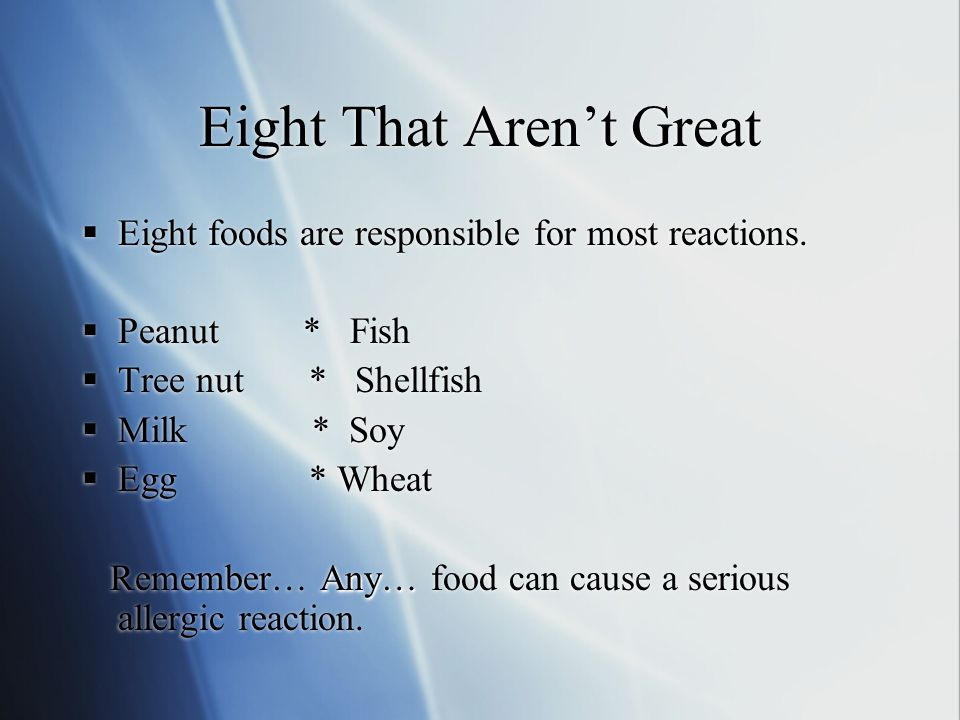 Eight That Aren't Great  Eight foods are responsible for most reactions.