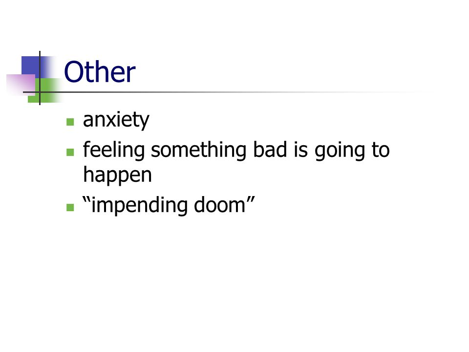 "Other anxiety feeling something bad is going to happen ""impending doom"""