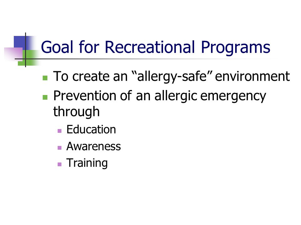 Goal for Recreational Programs To create an allergy-safe environment Prevention of an allergic emergency through Education Awareness Training