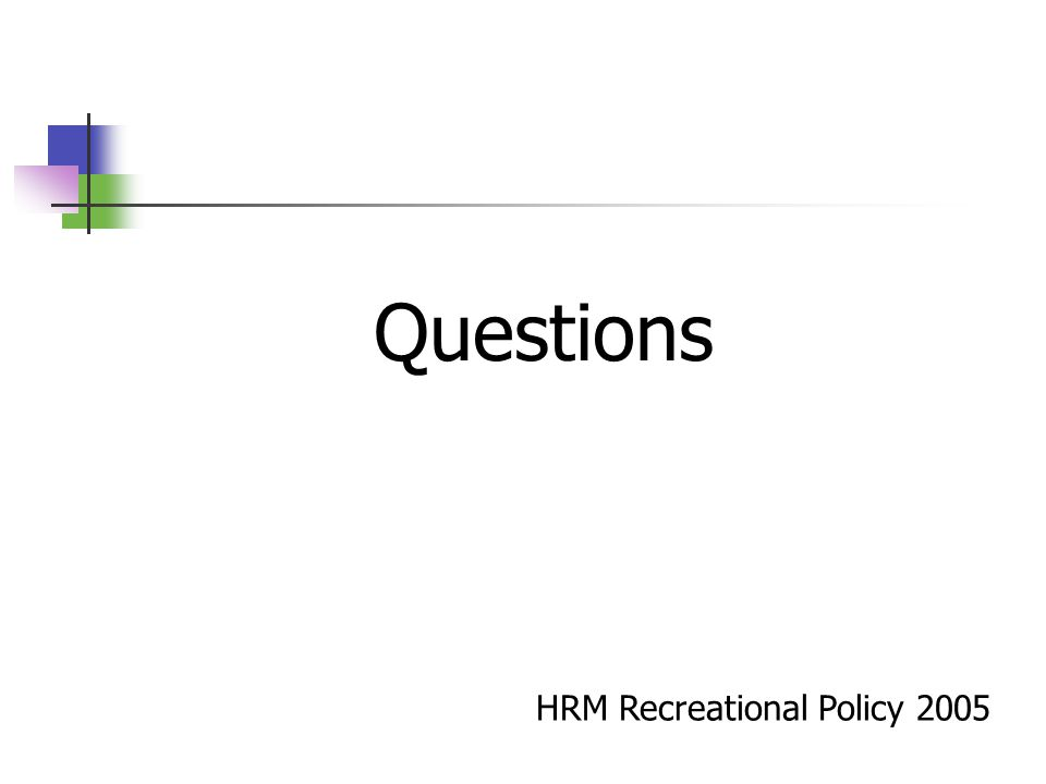 HRM Recreational Policy 2005 Questions