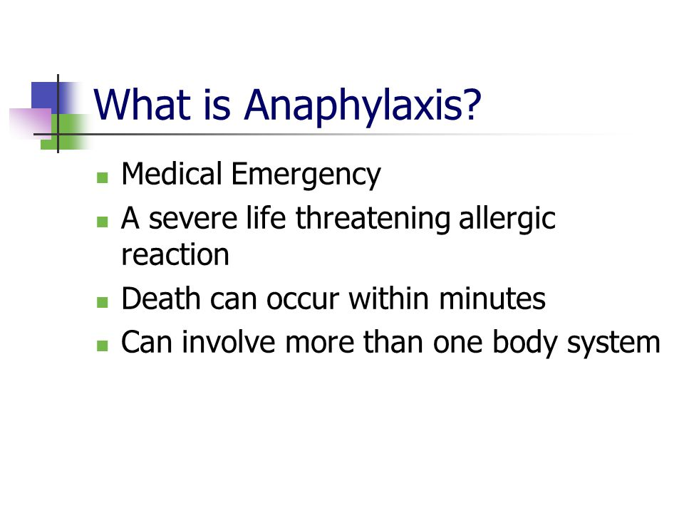 What is Anaphylaxis? Medical Emergency A severe life threatening allergic reaction Death can occur within minutes Can involve more than one body syste