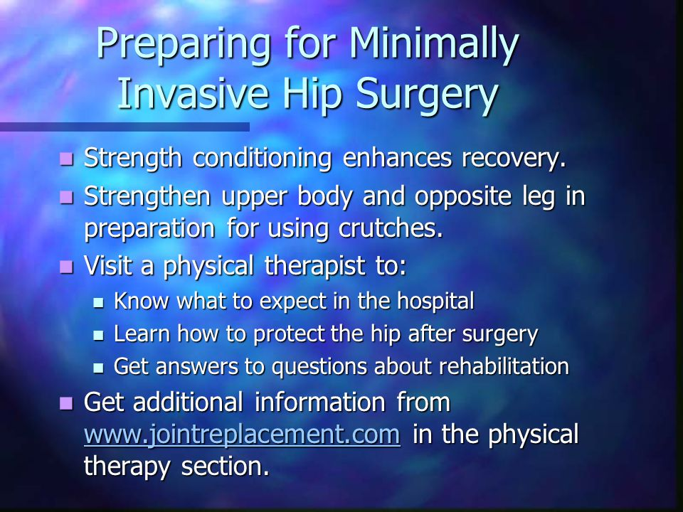 Preparing for Minimally Invasive Hip Surgery Strength conditioning enhances recovery.