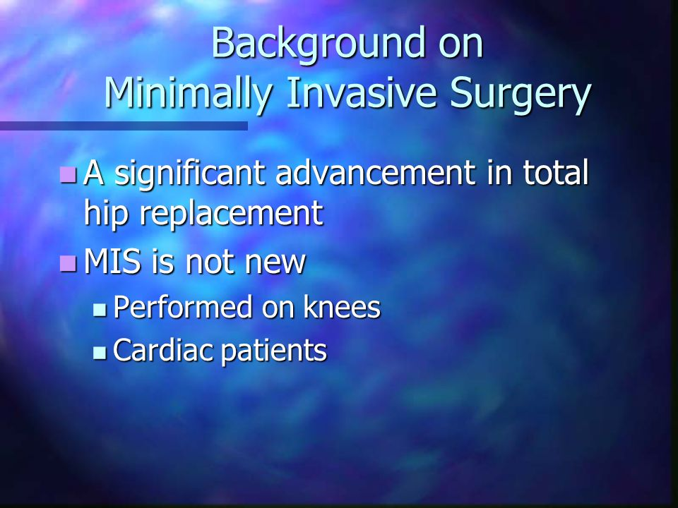 Benefits of Minimally Invasive Hip Surgery Less trauma to the body.