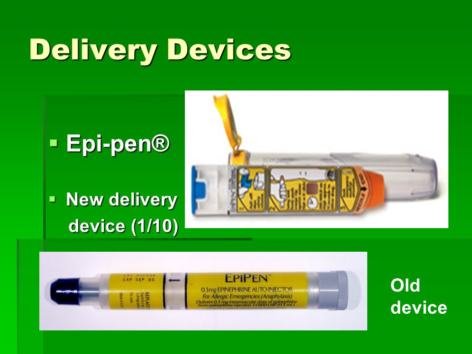 Delivery Devices  Epi-pen®  New delivery device (1/10) device (1/10) Old device